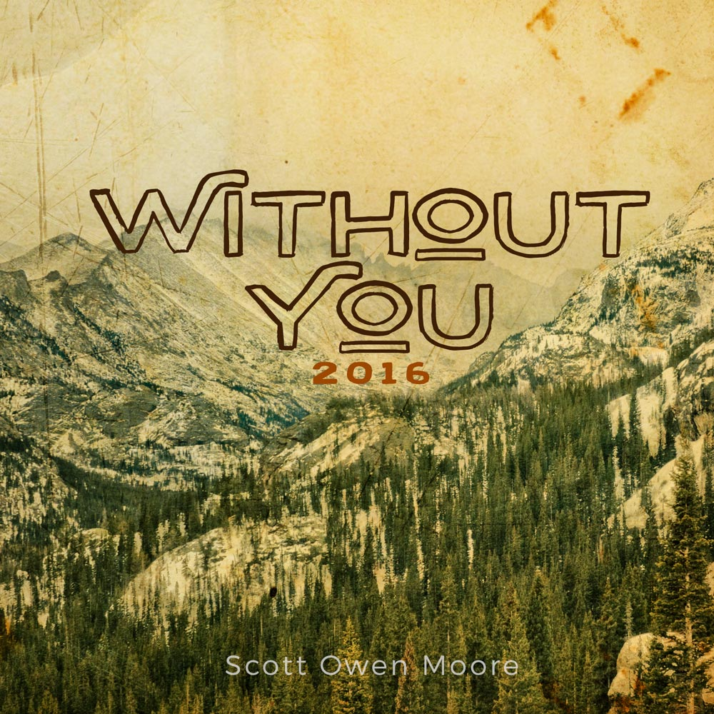 Without You - Written and Produced by Scott Owen Moore