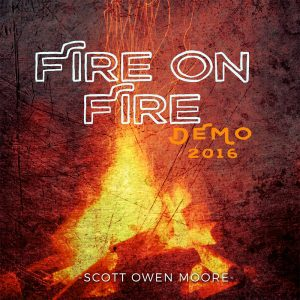 Fire On Fire - Written and Produced by Scott Owen Moore