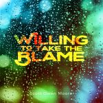 Willing To Take The Blame - Written and Produced by Scott Owen Moore